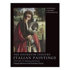 September 2016. The Sixteenth Century Italian Paintings Volume III Bologna and Ferrara. £75.00. The latest volume in the authoritative series cataloguing the collection of the National Gallery. By Nicholas Penny and Giorgia Mancini.