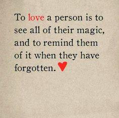 """""""Para amar a una persona es ver todo de su magia, y recordarles de ello cuando se han olvidado"""" To love a person"""