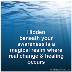 Hidden beneath your awareness is a magical realm where real change and healing occurs.