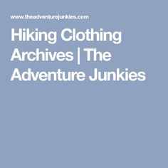 Hiking Clothing Archives   The Adventure Junkies