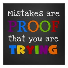 Mistakes Are Proof That You Trying Poster