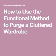 How to Use the Functional Method to Purge a Cluttered Wardrobe