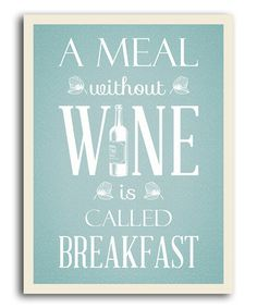 'A Meal without Wine' Print by Heart of the Home on #zulily!   Love!