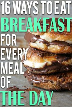 And so we present:   16 Ways To Eat Breakfast For Every Meal Of The Day