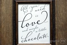 """All you need is love… and maybe a little chocolate"" Sign Diagonal Style - For your wedding, reception, ceremony, rehearsal dinner, bridal shower, what have you ... wherever there is chocolate!"