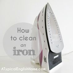 A Typical English Home: How to Clean an Iron