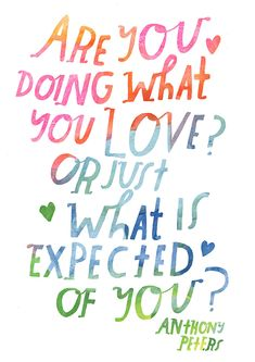 If we're not doing what we love... than what are we doing?