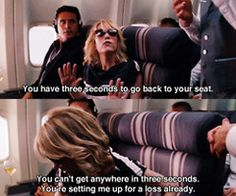 """""""You have three seconds to get back to your seat.""""   """"You can't get anywhere in three seconds. You're setting me up for a loss already."""""""