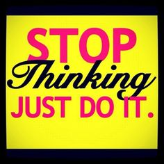 Stop thinking. Just do it. #Nike #Pinspiration