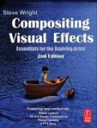 Compositing visual effects : essentials for the aspiring artist / Steve Wright