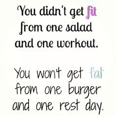 You didn't get fit from 1 salad and 1 workout. You won't get fat from one burger and one rest day. #beFit http://www.qualiproducts.com