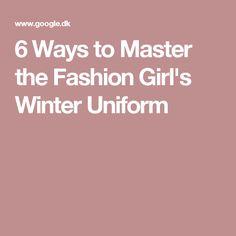 6 Ways to Master the Fashion Girl's Winter Uniform