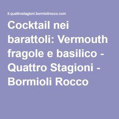 Cocktail nei barattoli: Vermouth fragole e basilico - Quattro Stagioni - Bormioli Rocco