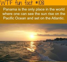 Panama is the only place in the world where one can see the sun rise on the Pacific and set on the Atlantic. I miss panama so much! Oh The Places You'll Go, Cool Places To Visit, Places To Travel, Travel Destinations, Wtf Fun Facts, Random Facts, Odd Facts, Strange Facts, Crazy Facts