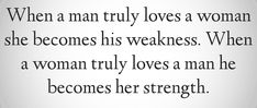 When A Man Truly Loves a Woman She Becomes His Weakness | I Quote Love