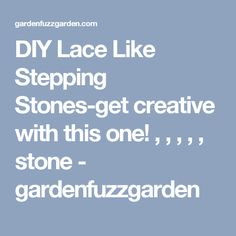 DIY Lace Like Stepping Stones-get creative with this one!  , , , , , stone - gardenfuzzgarden