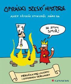 Název: Opráski sčeskí historje Podtitul: Autor: jaz Formát / stran:14×17 cm, 64 stran Katalogové číslo:6533 ISBN:978-80-247-5025-5 199 Kč