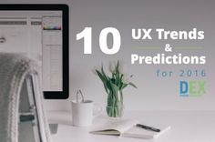 10 UX Trends and Predictions for 2016