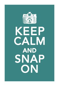 Keep calm and snap on- LOVE color.more defined camera would be nice though. Keep Calm Posters, Keep Calm Quotes, Sarcastic Words, Keep Calm Signs, Scrapbook Quotes, Quotes About Photography, Stay Calm, One Liner, Great Words