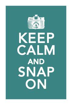 Keep calm and snap on. Keep calm, keep calm. Snap!