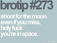 aim for the moon :)
