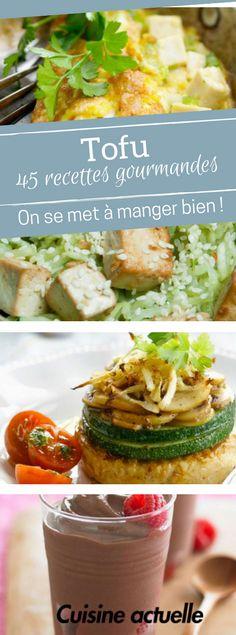 45 recettes gourmandes avec du tofu - recette tofu - idée tofu - comment cuisiner le tofu - recettes végétariennes