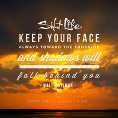 Shadows will fall behind you....