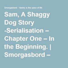 Sam, A Shaggy Dog Story -Serialisation – Chapter One – In the Beginning. | Smorgasbord – Variety is the spice of life