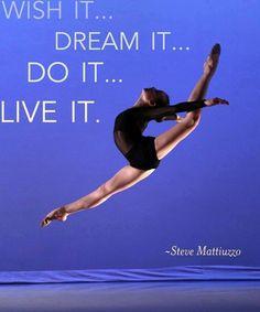Wish it, dream it, do it, live it