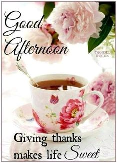 Good Afternoon, Giving Thanks Makes Life Sweet. Afternoon Messages, Good Afternoon Quotes, Good Day Quotes, Good Morning Quotes, Daily Quotes, Beautiful Morning Messages, Beautiful Prayers, Beautiful Roses, Good Morning World