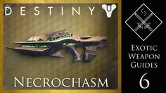 Destiny Exotic Weapon Guide - Necrochasm Exotic auto Rifle