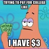 Trying to pay for college like I have $3 | patrick star three dollars