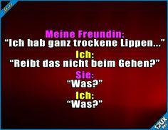 Trockene Lippen sind unangenehm :P #Freundin #ärgern #nurSpaß #Wortspiel #lustigeSprüche #Jodel #Humor #Statusbilder