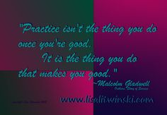 """""""Practice isn't the thing you do once you're good. It is the think you do that makes you good. Malcolm Gladwell, Wisdom, Passion, Inspirational, Make It Yourself, Thoughts, Ideas"""