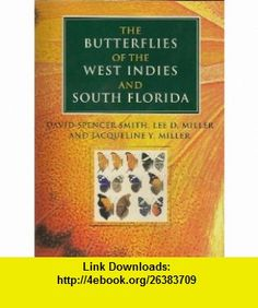 The Butterflies of the West Indies and South Florida (9780198571995) David Spencer Smith, Lee D. Miller, Jacqueline Y. Miller, Richard Lewington , ISBN-10: 0198571992  , ISBN-13: 978-0198571995 ,  , tutorials , pdf , ebook , torrent , downloads , rapidshare , filesonic , hotfile , megaupload , fileserve