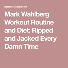Mark Wahlberg Workout Routine and Diet: Ripped and Jacked Every Damn Time