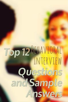 Top 12 Behavioral Interview Questions and Sample Answers #InterviewTips #Behavioral via @jobcluster