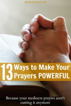 13 Great ways you can improve your personal prayers, and make them much more powerful and meaningful. It's really time to stop being lazy with my praying.