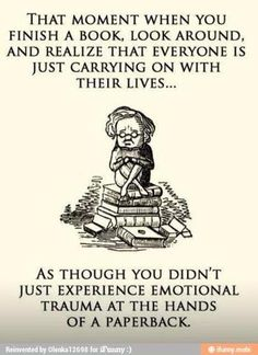 Yes. This is what happened after I cried my heart out after reading Allegiant. Book three of Divergent series. I was in the classroom then and everyone was doing whatever they usually do. I vowed not to read endings in public ever again...no matter what the circumstance.