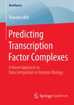 Predicting transcription factor complexes : a novel approach to data integration in systems biology / by Thorsten Will, Springer, 2015 BU Lille 1, Cote 570.285 WIL  http://catalogue.univ-lille1.fr/F/?func=find-b&find_code=SYS&adjacent=N&local_base=LIL01&request=000628480