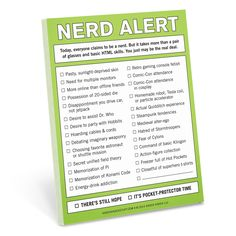 Nerd Alert Nifty Notes: Before your nearest and nerdiest go into full-on dorkdom, issue this warning and attempt to pull them back from the dark side. Or, just let them know that they're teetering on the brink. Their coolness depends on it.