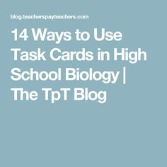 14 Ways to Use Task Cards in High School Biology | The TpT Blog
