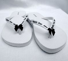 Happily Ever After Wedding Flip Flops: If the flip flops say it, it must be true.