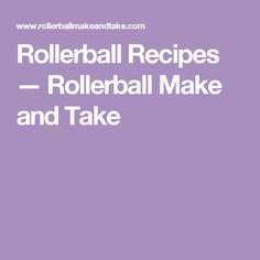 Rollerball Recipes — Rollerball Make and Take