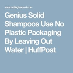 Genius Solid Shampoos Use No Plastic Packaging By Leaving Out Water | HuffPost
