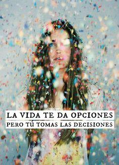 #Frases La #vida te da #opciones, pero tú tomas las #decisiones.