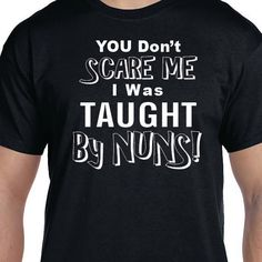 You Don't Scare Me I Was Taught By Nuns Funny by TeesNGiftsForU