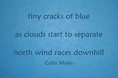 tiny cracks of blue as clouds start to separate north wind races downhill Meaningful Words, Haiku, Dumb And Dumber, Told You So, Sayings, Separate, Quotes, Clouds, People