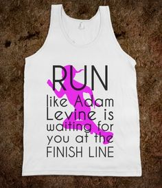 Run like Adam Levine @Sandra VanMatre I thought you might be able to appreciate this lol