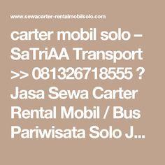 carter mobil solo – SaTriAA Transport >> 081326718555 》 Jasa Sewa Carter Rental Mobil / Bus Pariwisata Solo Jogja